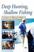 Deep Hunting, Shallow Fishing