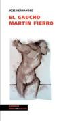 El Gaucho Martin Fierro (Poesia  [Spanish]