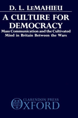 A Culture for Democracy: Mass Communication and the Cultivated Mind in Britain B