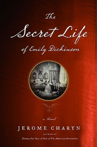 The Secret Life of Emily Dickinson: A Novel by Jerome Charyn.