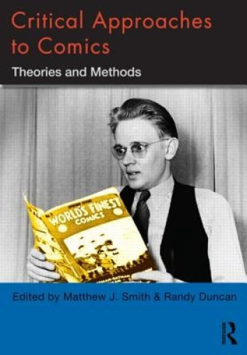 Critical Approaches to Comics: Theories and Methods by Matthew J. Smith.