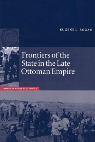 Frontiers of the State in the Late Ottoman Empire: Transjordan, 1850-1921 (Cambr