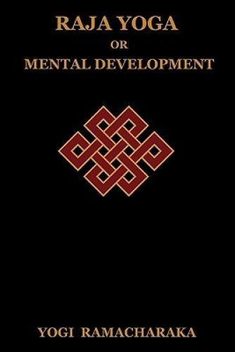 Raja Yoga or Mental Development by Yogi Ramacharaka.
