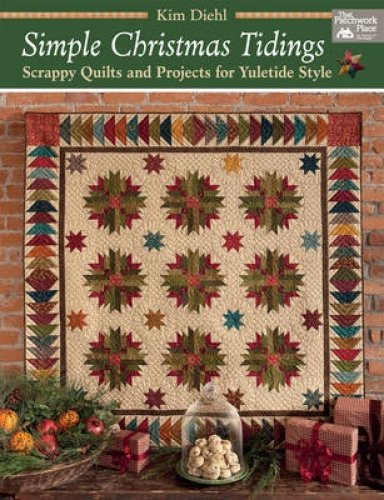 Simple Christmas Tidings: Scrappy Quilts and Projects for Yuletide Style by Kim